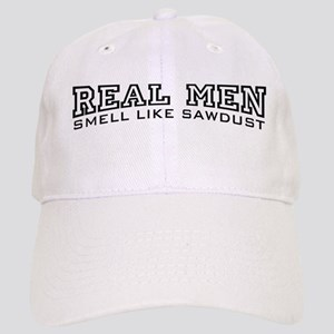 Real Men Smell Like Sawdust Cap